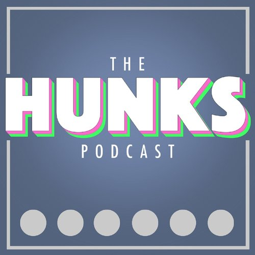The HUNKS Podcast