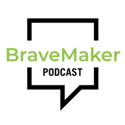 BraveMaker Podcast